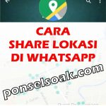 Cara Share Live Lokasi Di WhatsApp Tanpa Ribet 100%