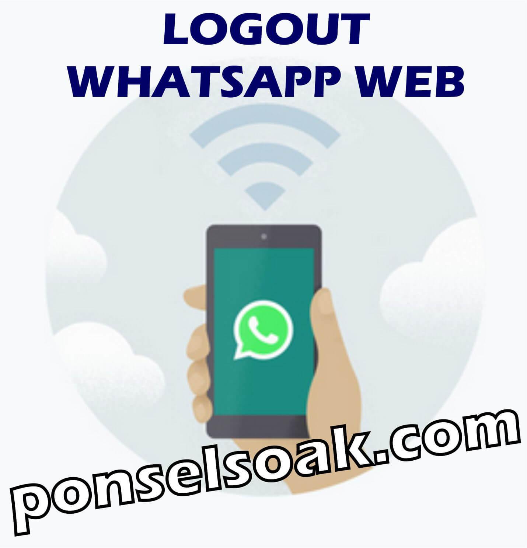 Cara Logout Whatsapp Web Dan Di Android
